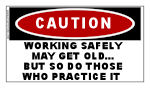 CAUTION STICKER:  Working Safely May Get Old....