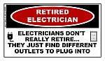 RETIRED ELECTRICIAN Sticker: Electricians don't really retire....