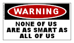 None Of Us Are As Smart As All Of Us...Sticker