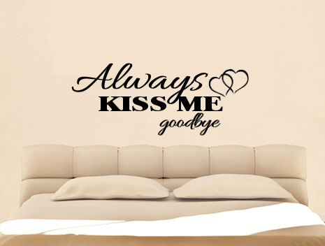 Always Kiss Me Goodbyle Removable Wall Vinyl Sticker Decal