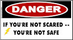 DANGER If Youre Not Scared, Youre Not Safe Sticker