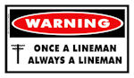 WARNING Once a Lineman...Always a Lineman Sticker