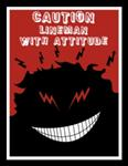 CAUTION! Lineman with Attitude!  Decal! $2.45