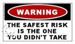 Warning: The Safest Risk Is The One You Didn't Take Sticker