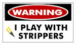 Warning I Play With Strippers! Decal - Sticker