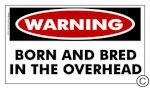 WARNING Sticker: Born and Bred in the Overhead