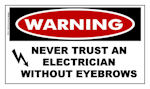 WARNING; Never Trust An Electrician Without Eyebrows Sticker