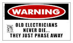Warning Sticker: Old Electricians Never Die...