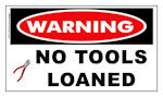 Warning No Tools Loaned Sticker