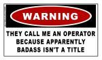 Warning: They Call Me An Operator Because... Sticker