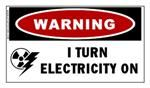 I TURN ELECTRICITY ON Warning Sticker
