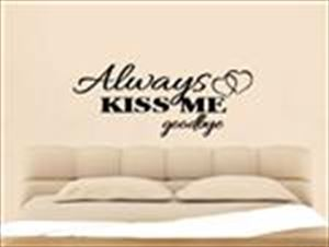 Always Kiss Me Goodbye Removeable Vinyl Wall Sticker Decal