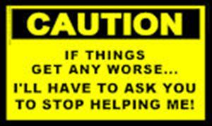 CAUTION: If things get any worse.... Sticker