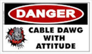 Sticker:  DANGER CABLE DAWG WITH ATTITUDE