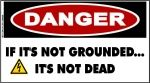 DANGER If Its Not Grounded, Its Not Dead Sticker