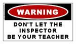WARNING: Don't Let The Inspector...Be Your Teacher Sticker