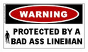 WARNING: Protected by a Bad Ass Lineman