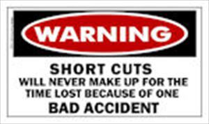 WARNING Short Cuts Will Never Make Up For.....