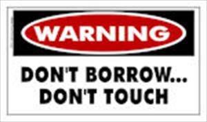 WARNING: Don't Borrow...Don't Touch Sticker