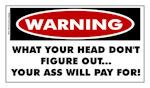 WARNING What Your Head Dont Figure Out....