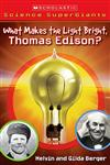 "What makes the light bright, Thomas Edison?  A Scholastic book sure to ""spark"" the imagination of any child!"