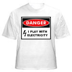 Danger: I Play With Electricity T-Shirt...a fun gift for someone who plays with electricity!