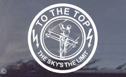 Going to the top of the pole to get the job done!  To the Top...The sky's the limit!  Order your linemans decal today for your car or truck window!