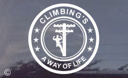Climbings a way of life for most linemen, and now you can display that proudly on your vehicle, locker door, etc. Order one today -- and pick up a few for your friends while you're here, because you know they will all want one too!