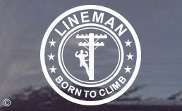 Lineman...born to climb...it's either in you or it's not....if you are a born to climb lineman, then consider this linemans window decal that is applied to out side of your car or truck window. Many sizes available so order your lineman decal today!