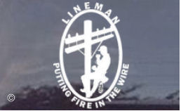 Do you put fire in the wire of the powerlines?  Then order a cool die cut decal today so show the world what you do for a living!  Lineman...putting fire in the wire!