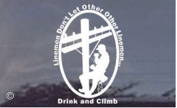 Linemen don't drink and climb, but it's funny anyway!  Order a lineman decal today for your vehicle or locker day!