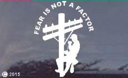 Fear is Not a Factor Decal for electrical power linemen...if you are an electrical lineman maybe this is the decal you prefer.